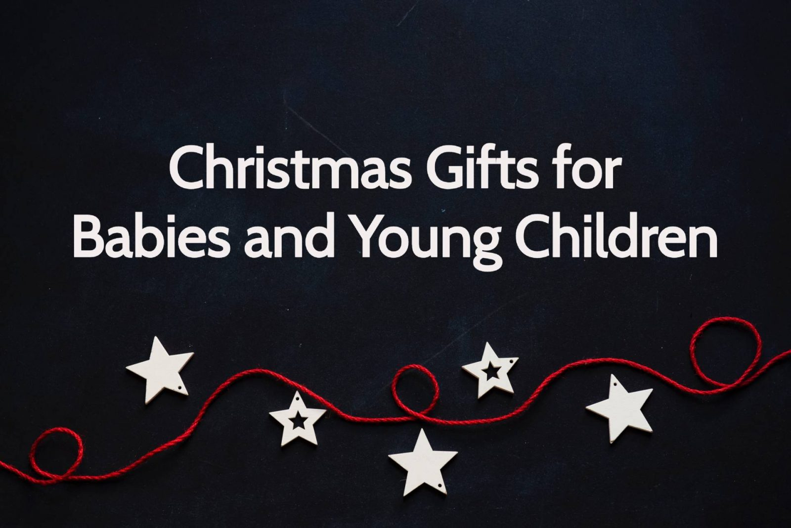Christmas Gift Ideas for Babies and Younger Children